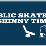 Public Skate & Shinny Times