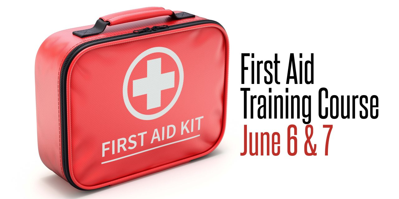 First Aid Training Courses – June 6 & 7